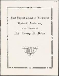 First Baptist Church of Leominster, program of the thirteenth anniversary of the pastorate of the Rev. George R. Baker, May 2, 1915