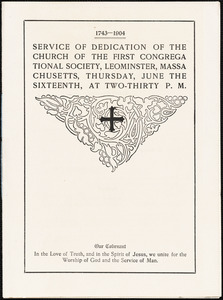 Service of dedication of the church of the First Congregational Society, Leominster, Massachusetts, Thursday, June the sixteenth, [1904], at two-thirty p. m. 1743-1904