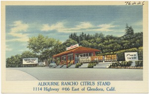 Albourne Rancho Citrus Stand, 1114 highway #66, east of Glendora, Calif.