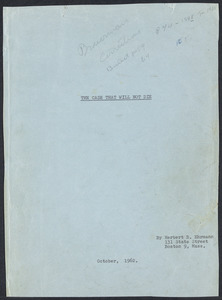 Herbert Brutus Ehrmann Papers, 1906-1970. Sacco-Vanzetti.  1962 MS entitled The Case That Will Not Die. Box 4, Folder 9, Harvard Law School Library, Historical & Special Collections