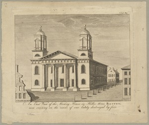 An east view of the Meeting House in Hollis Street, Boston -- new erecting on the ruins of one lately destroyed by fire