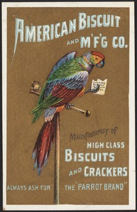 "American Biscuit and M'f'g co. Manufacturers of high class biscuits and crackers. Always ask for the ""Parrot Brand"""