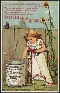 """Little Tom Tucker, sings for his supper, why is he so happy and good? He's so hearty and well, one can easily tell -- he's been brought up on """"Nestle's Milk Food.""""  Nestle's Mother Goose series."""