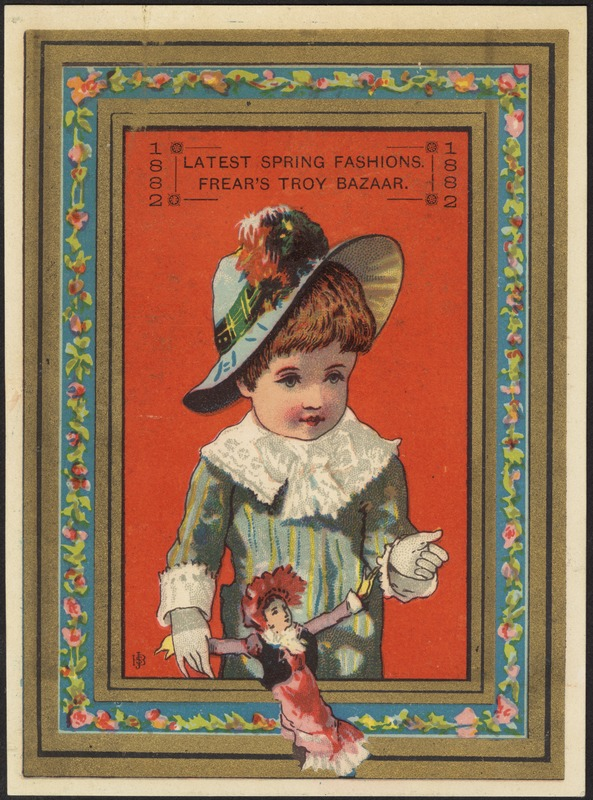 1882 - Latest Spring fashions. Frear's Troy Bazaar.