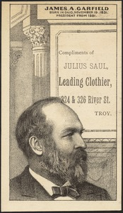 James A. Garfield. Born in Ohio, November 19, 1831. President from 1881. Compliments of Julius Saul, leading clothier, 324 & 326 River St., Troy.