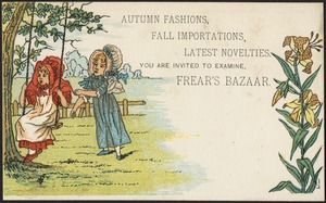 Autumn fashions, fall importations, latest novelties. You are invited to examine Frear's Bazaar.