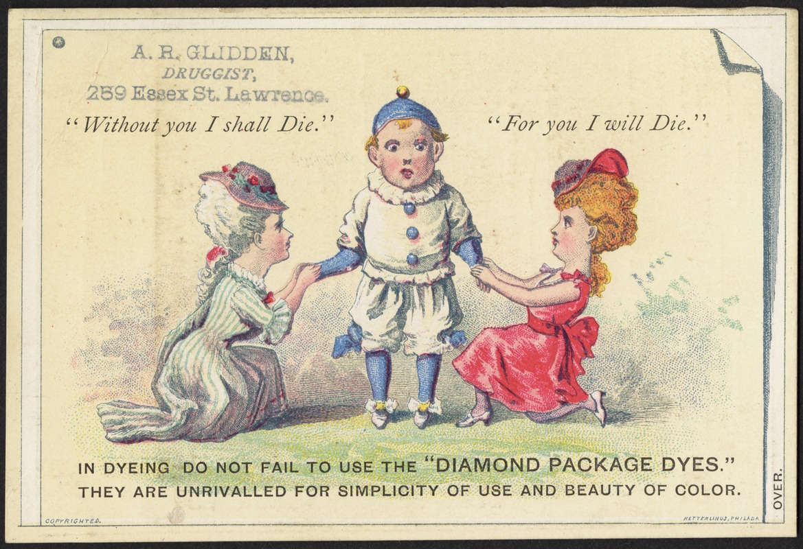 """""""Without you I shall die."""" """"For you I will die."""" In dyeing do not fail to use the """"Diamond Package Dyes."""" They are unrivalled for simplicity of use and beauty of color."""