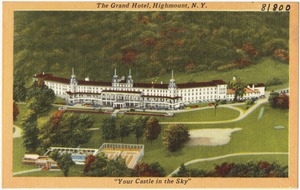 """The Grand Hotel, Highmount, N. Y. """"Your castle in the sky"""""""
