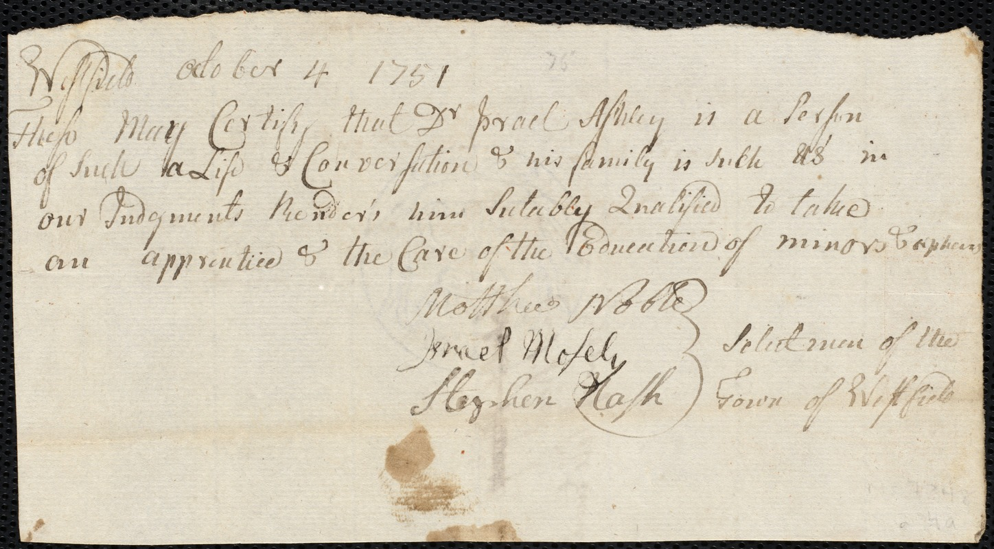 Document of indenture: Servant: Fosdike, Ann. Master: Ashley, Israel. Town of Master: Westfield. Selectmen of the town of Westfield autograph document signed to the [Overseers of the Poor of the town of Boston]: Endorsement Certificate for Israel Ashley.