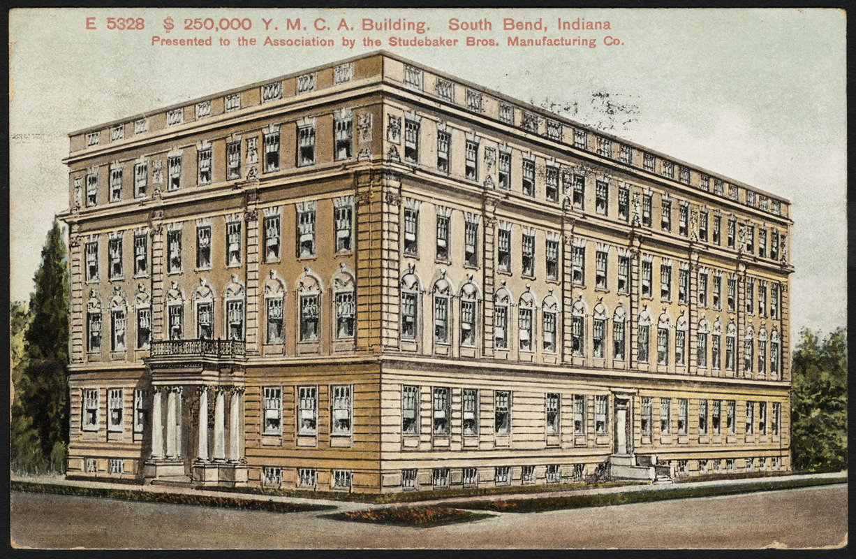$250,000 Y.M.C.A. building. South Bend, Indiana Presented to the Association by the Studebacker Bros. Manufacturing Co.