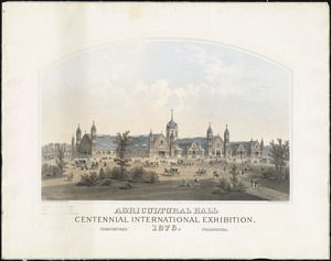 Agricultural Hall Centennial International Exhibition : Fairmount Park Philadelphia, 1876.