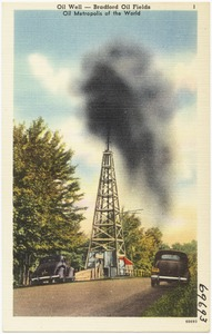 Oil Well -- Bradford Oil fields, oil metropolis of the world