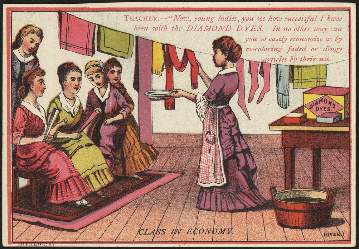 """Class in economy. Teacher -- """"Now, young ladies, you see how successful I have been with the Diamond Dyes. In no other way can you so easily economize as by re-coloring faded or dingy articles by their use."""