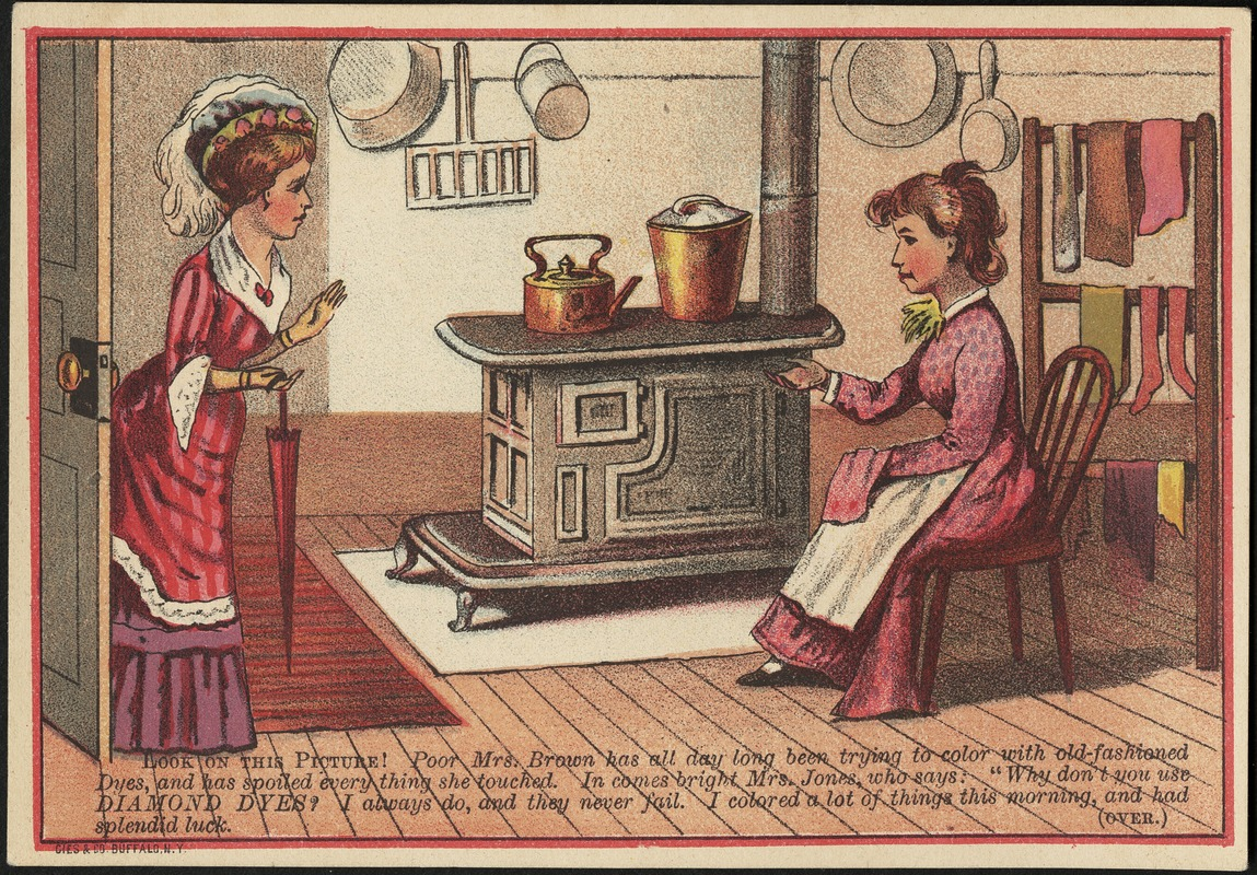 """Look on this picture! Poor Mrs. Brown has all day long been trying to color with old-fashioned dyes and has spoiled everything she touched. In comes bright Mrs. Jones who says: """"Why don't you use Diamond Dyes?"""""""