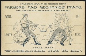 Always buy the never rip! Farmers' and mechanics' pants. They are the best made pants in the market. Waist. Length. Lot. Price. Warranted not to rip.