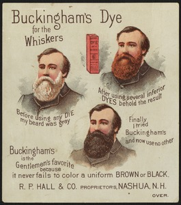 Buckingham's dye for the whiskers. Before using any dye my beard was gray. After using several inferior dyes behold the result. Finally I tried Buckingham's and now use no other.