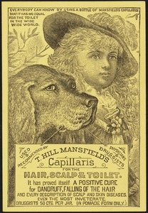 T. Hill Mansfield's Capillaris for the hair, scalp & toilet. It has proved itself a positive cure for dandruff, falling of the hair, and every description of scalp and skin diseases.