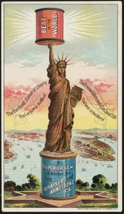 Best in the world - the Brainerd & Armstrong Co's spool silk. The Bartholdi Statue of Liberty, the largest in the world.