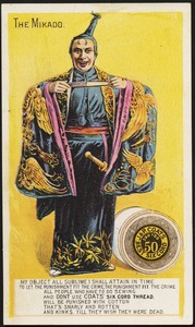 The Mikado. My object all sublime I shall attain in time to let the punishment fit the crime, the punishment fit the crime. All people who have to do sewing and don't use Coats' coats' six cord thread will be punished with cotton that's snarly and rotten and kinks. Till they wish they were dead.