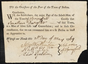 Document of indenture: Servant: Forrest, Ann. Master: Dwight, Jonathan [Jon]. Town of Master: Springfield. Selectmen of the town of Springfield autograph document signed to the Overseers of the Poor of the town of Boston: Endorsement Certificate for Jonathan Dwight.