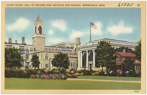 Court house, Hall of Records and Institute for Savings, Springfield, Mass.