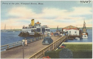 Ferry at the pier, Vineyard Haven, Mass.