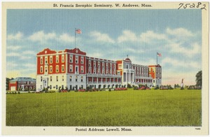 St. Francis Seraphic Seminary, W. Andover, Mass. postal address: Lowell, Mass.