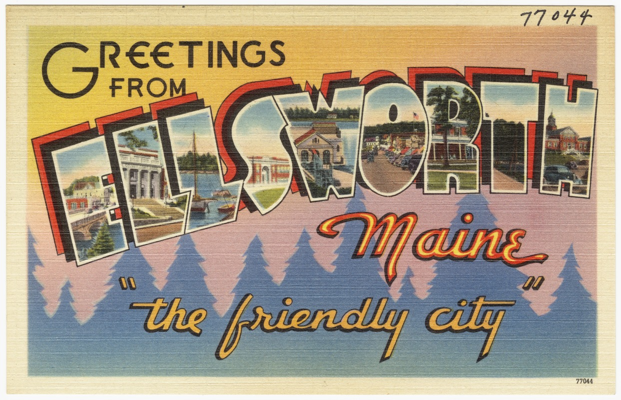 """Greetings from Ellsworth, Maine, """"the friendly city"""""""