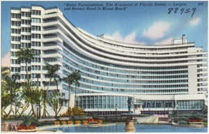 """""""Hotel Fontainebleau, the aristocrat of Florida hotels- largest and newest hotel in Miami Beach"""""""