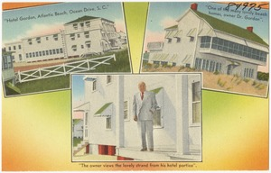 """""""Hotel Gordon, Atlantic Beach, Ocean Drive, S. C.""""; """"One of the many lovely beach homes, owner Dr. Gordon""""; """"The owner views the lovely strand from his hotel portico""""."""