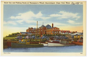 Snow Inn and Fishing Boats at Thompson's Wharf, Harwichport, Cape Cod, Mass.