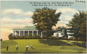 The McGregor Links, Inc. club house & 18th green, 4 miles north Spa, N. Y. on old Route No. 9