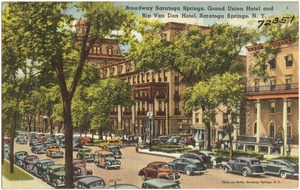 Broadway Saratoga Springs, Grand Union Hotel and Rip van Dan Hotel, Saratoga Springs, N. Y.