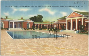 Interior court and swimming pool of the recreation building, Saratoga Springs, N. Y.