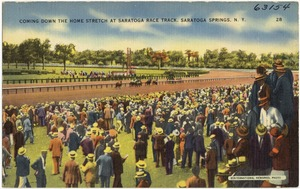 Coming down the home stretch at Saratoga Race Track, Saratoga Springs, N. Y.