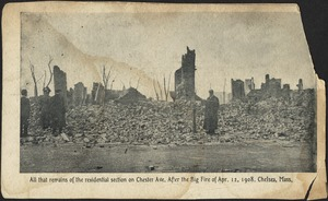 All that remains of the residential section on Chester Ave. After the big fire of Apr. 12, 1908. Chelsea, Mass.