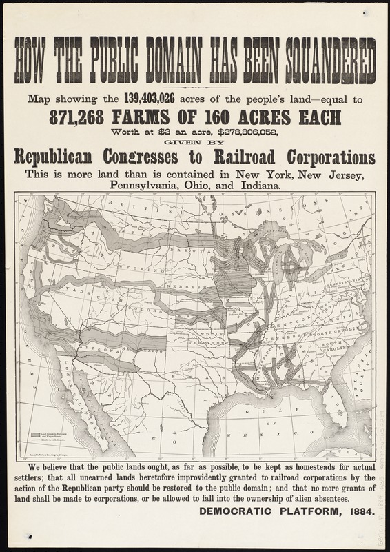 How the public domain has been squandered, map showing the 139,403,026 acres of the people's land - equal to 871,268 farms of 160 acres each, worth at $2 an acre, $278,806,052, given by Republican congresses to railroad corporations ; this is more land than is contained in New York, New Jersey, Pennsylvania, Ohio, and Indiana
