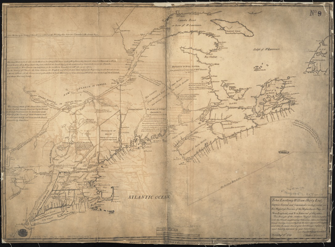 To his excellency William Shirley Esqr., Captain General and Commander in Chief, in and over his Majesty's province of the Massachusetts Bay in New England, and Vice Admiral of the same : this draught of the northern English Colonies, together with the French neighbouring settlements; taken partly from actual surveys, and partly from the most approved draughts and other accounts, done at your excellency's request; is most humbly dedicated