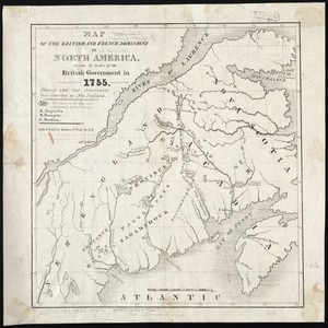 Map of the British and French dominions in North America, drawn by order of the British government in 1755, showing what that government then conceded as New England
