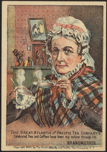 "The great Atlantic and Pacific Tea Company's celebrated teas and coffees have been my solace through life."" Grandmother."