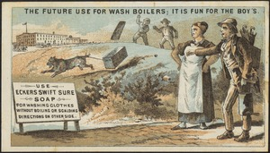 The future use for wash boilers; it is fun for the boy's. Use Eckers Swift Sure Soap for washing clothes without boiling or scalding