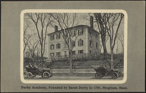 Derby Academy, founded by Sarah Derby in 1791, Hingham, Mass.