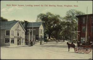 Main Street Square, looking toward the Old Meeting House, Hingham, Mass.