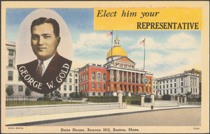 George W. Gold. Elect him your representative. State House, Beacon Hill, Boston, Mass.
