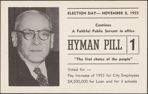 "Election day - November 8, 1955. Continue a faithful public servant in office, Hyman Pill, ""the first choice of the people"""