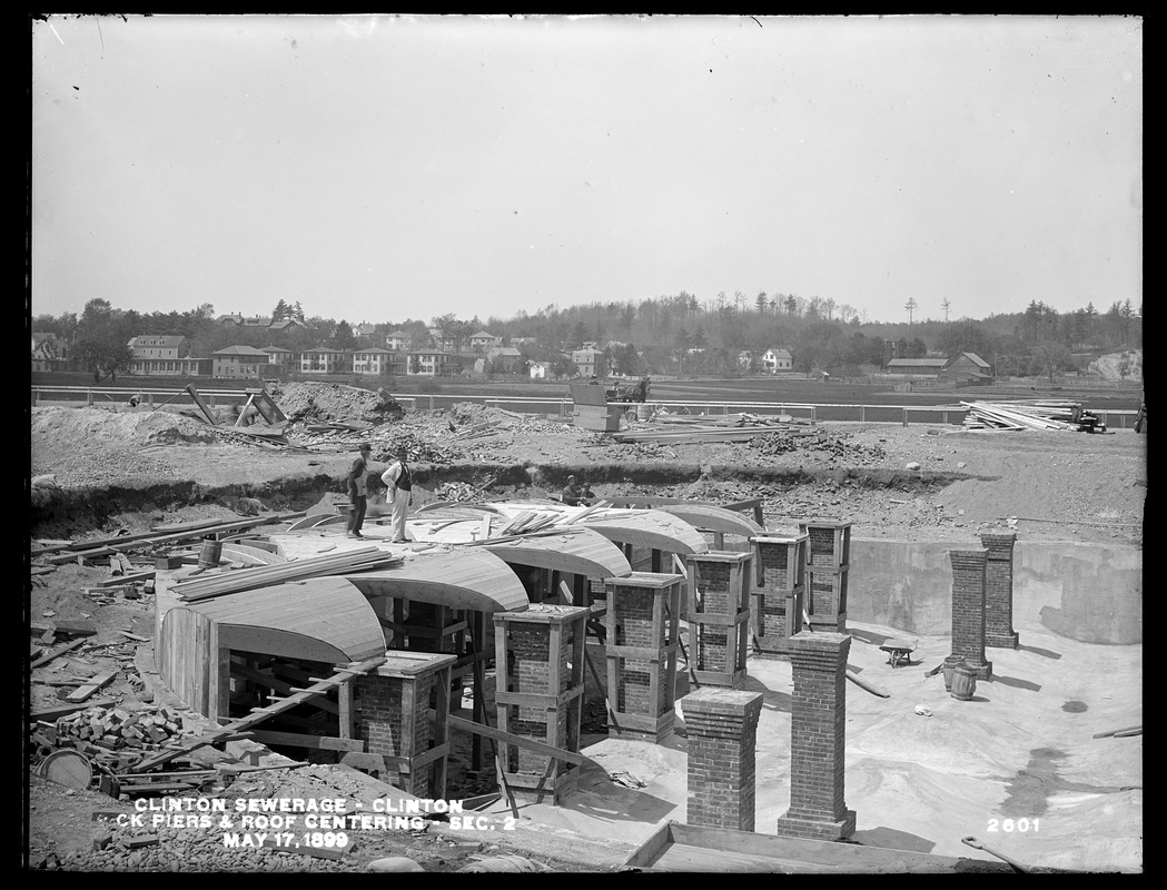 Clinton Sewerage, brick piers and roof centering, Section 2, Clinton, Mass., May 17, 1899