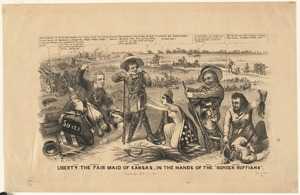 "Liberty, the fair maid of Kansas in the hands of the ""border ruffians"""
