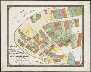 Map of the original grants of village lots from the Dutch West India Company to the inhabitants of New-Amsterdam (now New-York) lying below the present line of Wall Street