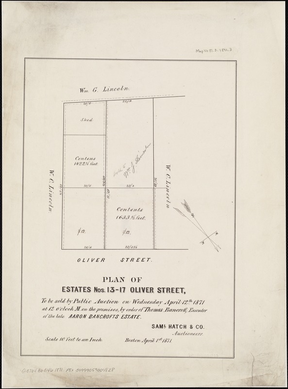 Plan of estates nos. 13-17 Oliver Street, to be sold by public auction on Wednesday April 12th 1871 at 12 o'clock m. on the premesis, by order of Thomas Bancroft, executor of the late Aaron Bancrofts Estate
