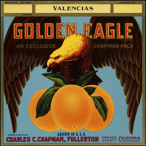 Golden Eagle, an exclusive Chapman pack: Grown in U. S. A., grown and packed by Charles C. Chapman, Fullerton, Orange County, California